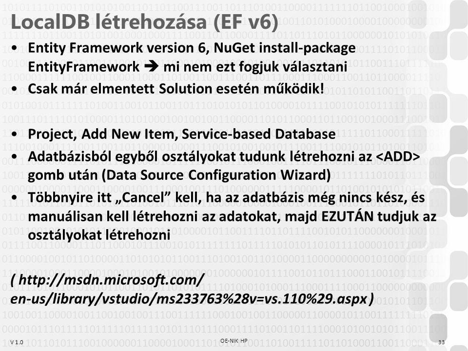 V 1.0 LocalDB létrehozása (EF v6) Entity Framework version 6, NuGet install-package EntityFramework  mi nem ezt fogjuk választani Csak már elmentett
