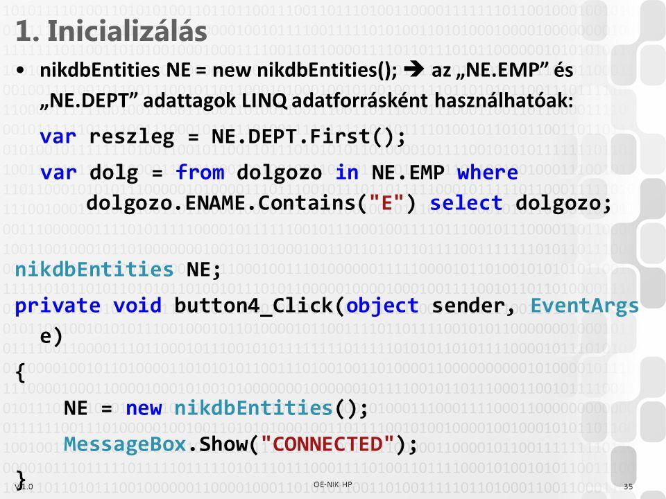 """V 1.0 1. Inicializálás nikdbEntities NE = new nikdbEntities();  az """"NE.EMP"""" és """"NE.DEPT"""" adattagok LINQ adatforrásként használhatóak: var reszleg = N"""