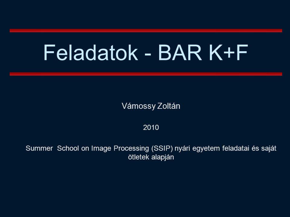 Feladatok - BAR K+F Vámossy Zoltán 2010 Summer School on Image Processing (SSIP) nyári egyetem feladatai és saját ötletek alapján