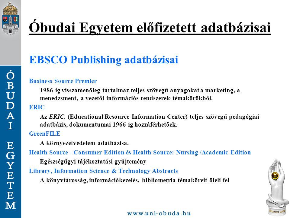 Óbudai Egyetem előfizetett adatbázisai EBSCO Publishing adatbázisai Business Source Premier 1986-ig visszamenőleg tartalmaz teljes szövegű anyagokat a