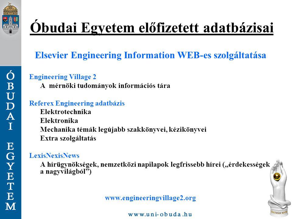 Óbudai Egyetem előfizetett adatbázisai Elsevier Engineering Information WEB-es szolgáltatása Engineering Village 2 A mérnöki tudományok információs tá