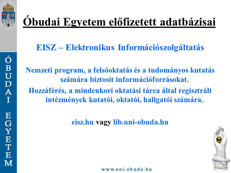 Óbudai Egyetem előfizetett adatbázisai EISZ – Elektronikus Információszolgáltatás Nemzeti program, a felsőoktatás és a tudományos kutatás számára bizt