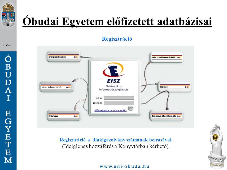 Óbudai Egyetem előfizetett adatbázisai 2. dia Regisztráció a diákigazolvány számának beírásával. (Ideiglenes hozzáférés a Könyvtárban kérhető). Regisz