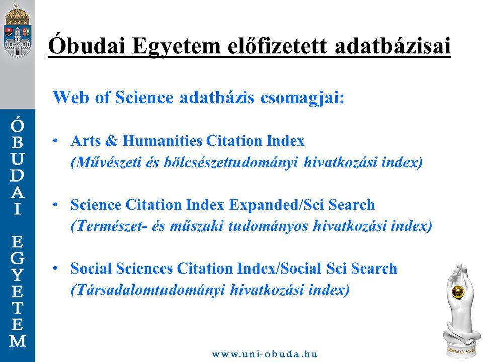 Óbudai Egyetem előfizetett adatbázisai Web of Science adatbázis csomagjai: Arts & Humanities Citation Index (Művészeti és bölcsészettudományi hivatkoz