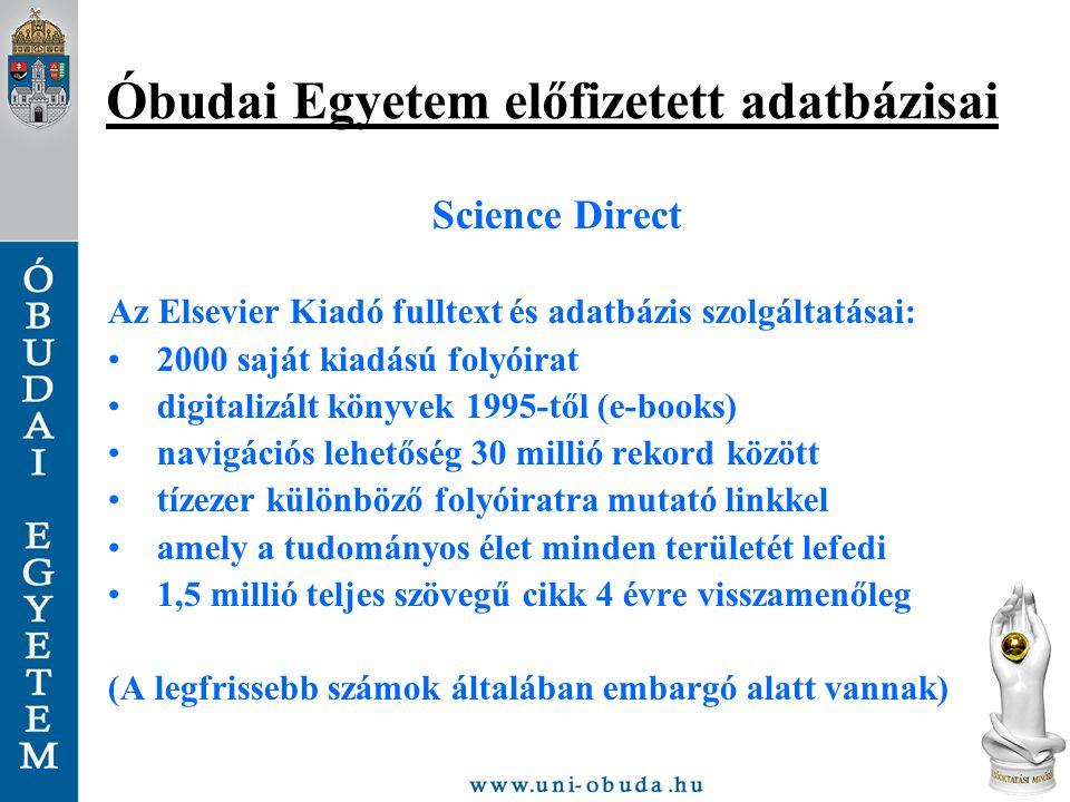 Óbudai Egyetem előfizetett adatbázisai Science Direct Az Elsevier Kiadó fulltext és adatbázis szolgáltatásai: 2000 saját kiadású folyóirat digitalizál