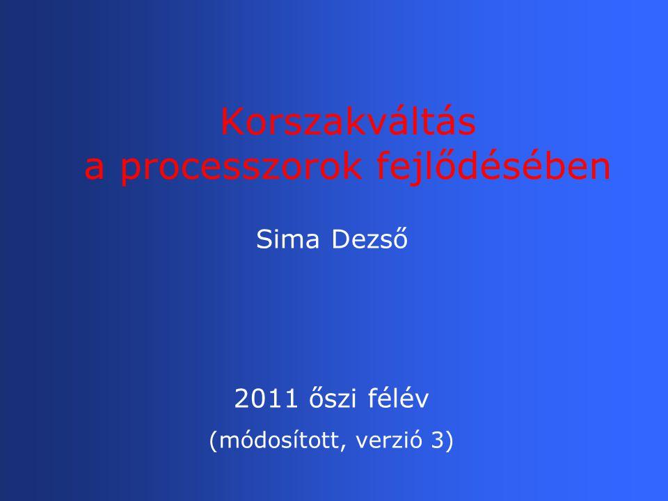 Korszakváltás a processzorok fejlődésében Sima Dezső 2011 őszi félév (módosított, verzió 3)