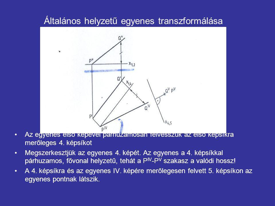 Általános helyzetű egyenes transzformálása Az egyenes első képével párhuzamosan felvesszük az első képsíkra merőleges 4.