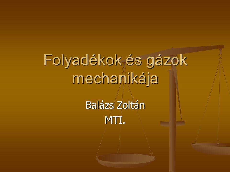 Folyadékok és gázok mechanikája Balázs Zoltán MTI.