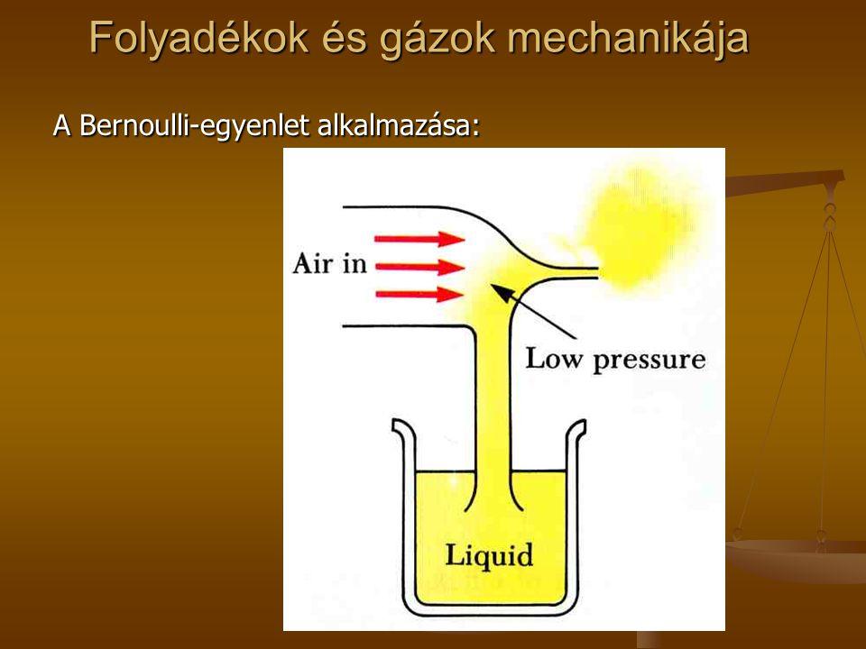 Folyadékok és gázok mechanikája A Bernoulli-egyenlet alkalmazása: