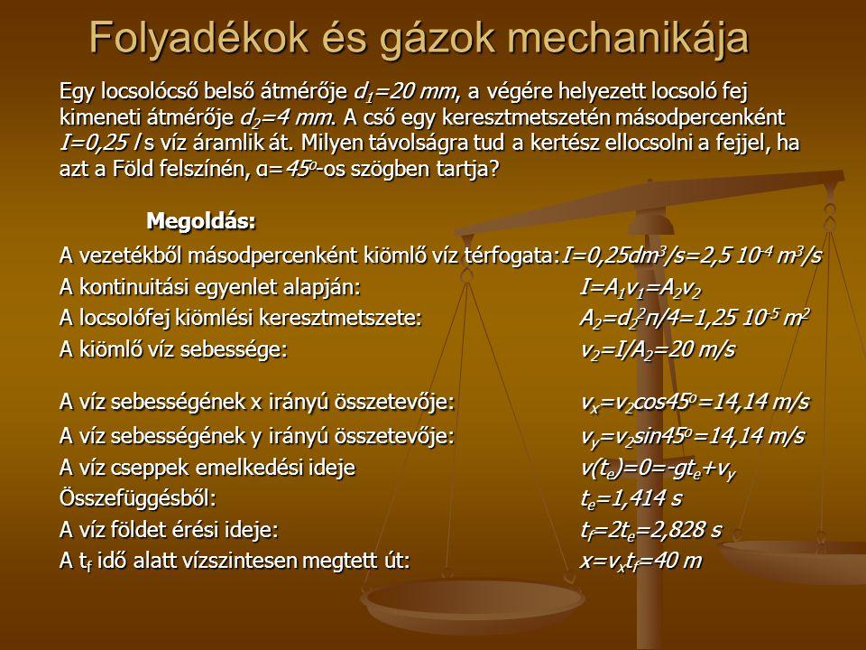 Folyadékok és gázok mechanikája Egy locsolócső belső átmérője d 1 =20 mm, a végére helyezett locsoló fej kimeneti átmérője d 2 =4 mm. A cső egy keresz