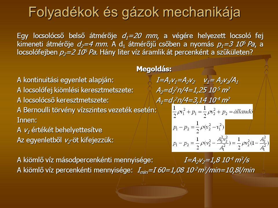 Folyadékok és gázok mechanikája Egy locsolócső belső átmérője d 1 =20 mm, a végére helyezett locsoló fej kimeneti átmérője d 2 =4 mm. A d 1 átmérőjű c