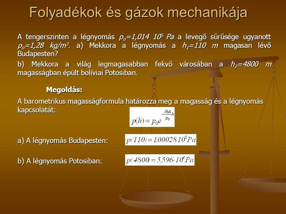 Folyadékok és gázok mechanikája A tengerszinten a légnyomás p o =1,014 10 5 Pa a levegő sűrűsége ugyanott ρ o =1,28 kg/m 3. a) Mekkora a légnyomás a h