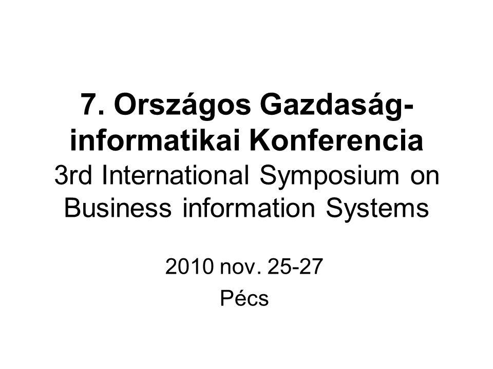 7. Országos Gazdaság- informatikai Konferencia 3rd International Symposium on Business information Systems 2010 nov. 25-27 Pécs