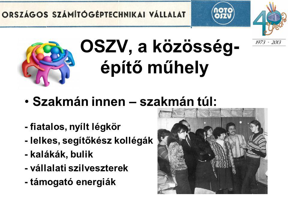 OSZV, a közösség- építő műhely Szakmán innen – szakmán túl: - fiatalos, nyílt légkör - lelkes, segítőkész kollégák - kalákák, bulik - vállalati szilveszterek - támogató energiák