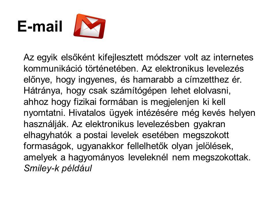 E-mail Az egyik elsőként kifejlesztett módszer volt az internetes kommunikáció történetében.