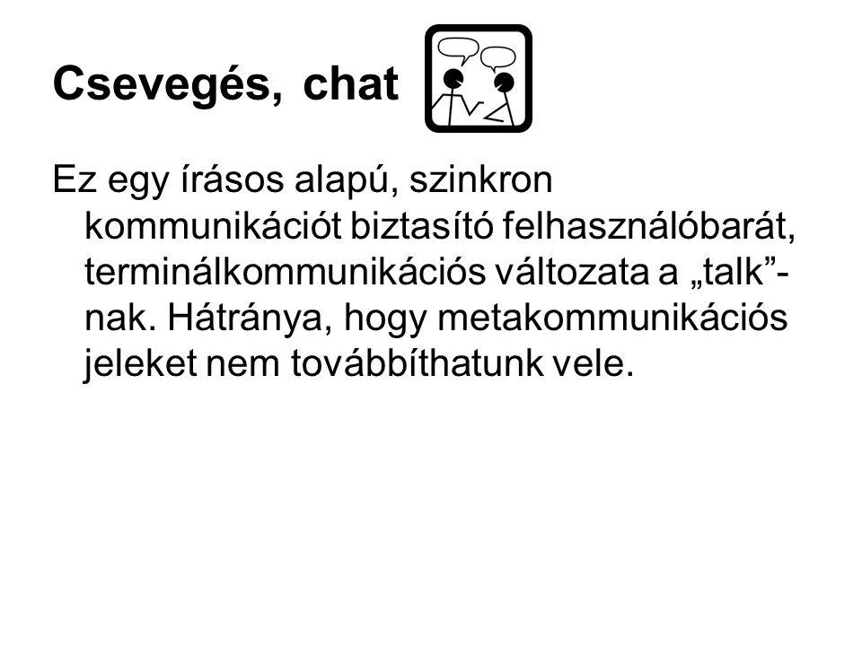 """Csevegés, chat Ez egy írásos alapú, szinkron kommunikációt biztasító felhasználóbarát, terminálkommunikációs változata a """"talk - nak."""