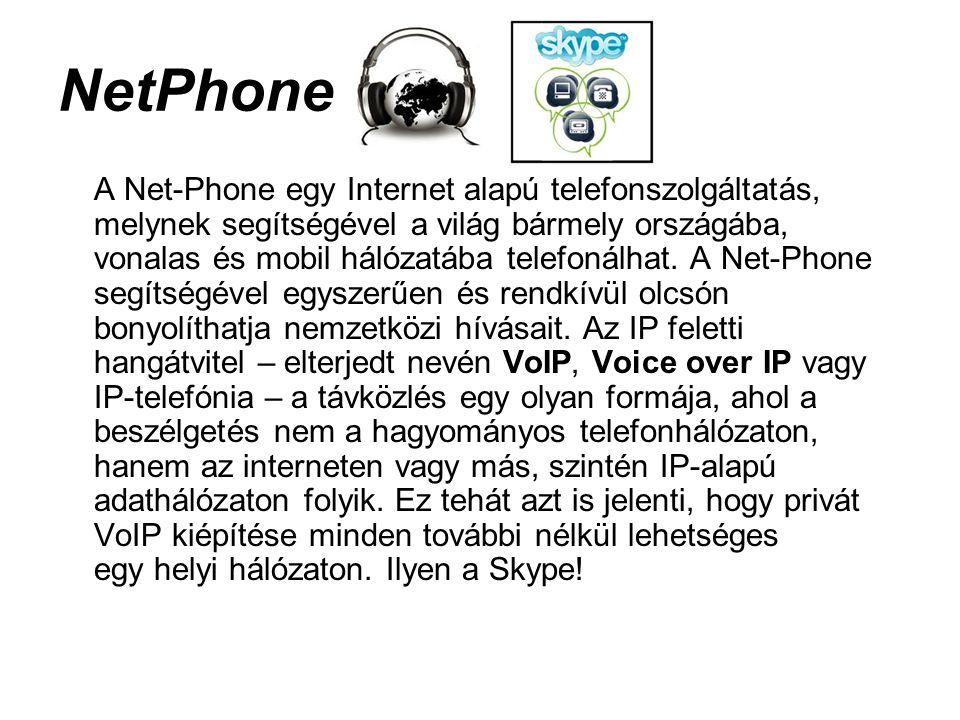 NetPhone A Net-Phone egy Internet alapú telefonszolgáltatás, melynek segítségével a világ bármely országába, vonalas és mobil hálózatába telefonálhat.
