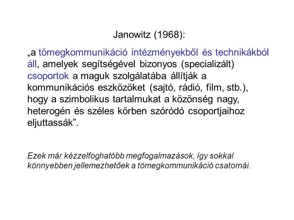 """Janowitz (1968): """"a tömegkommunikáció intézményekből és technikákból áll, amelyek segítségével bizonyos (specializált) csoportok a maguk szolgálatába állítják a kommunikációs eszközöket (sajtó, rádió, film, stb.), hogy a szimbolikus tartalmukat a közönség nagy, heterogén és széles körben szóródó csoportjaihoz eljuttassák ."""