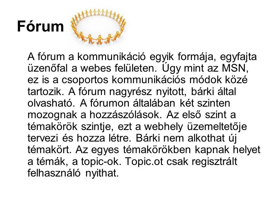 Fórum A fórum a kommunikáció egyik formája, egyfajta üzenőfal a webes felületen.