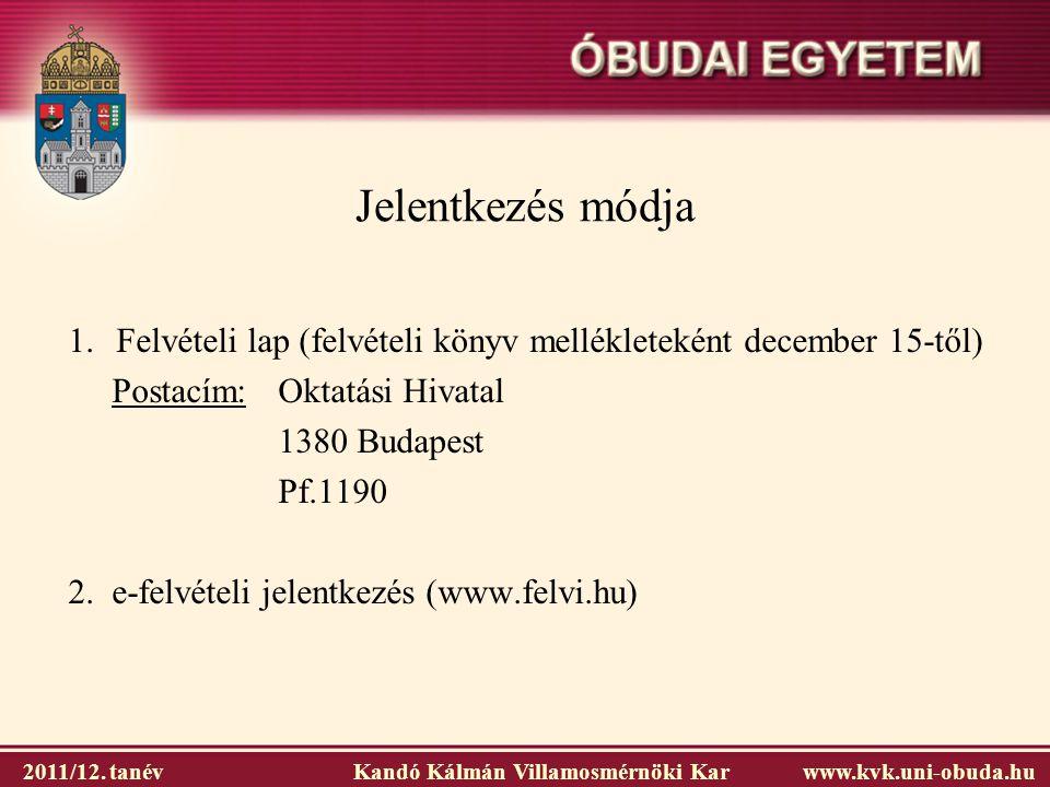 2011/12. tanév Kandó Kálmán Villamosmérnöki Karwww.kvk.uni-obuda.hu Jelentkezés módja 1. Felvételi lap (felvételi könyv mellékleteként december 15-től