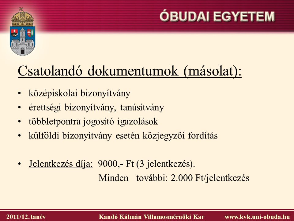 2011/12. tanév Kandó Kálmán Villamosmérnöki Karwww.kvk.uni-obuda.hu Csatolandó dokumentumok (másolat): középiskolai bizonyítvány érettségi bizonyítván