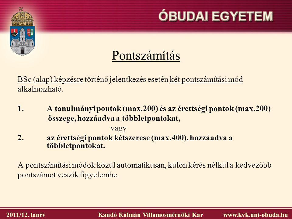 2011/12. tanév Kandó Kálmán Villamosmérnöki Karwww.kvk.uni-obuda.hu Pontszámítás BSc (alap) képzésre történő jelentkezés esetén két pontszámítási mód