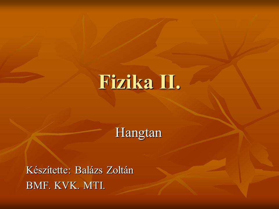 Fizika II. Hangtan Készítette: Balázs Zoltán BMF. KVK. MTI.