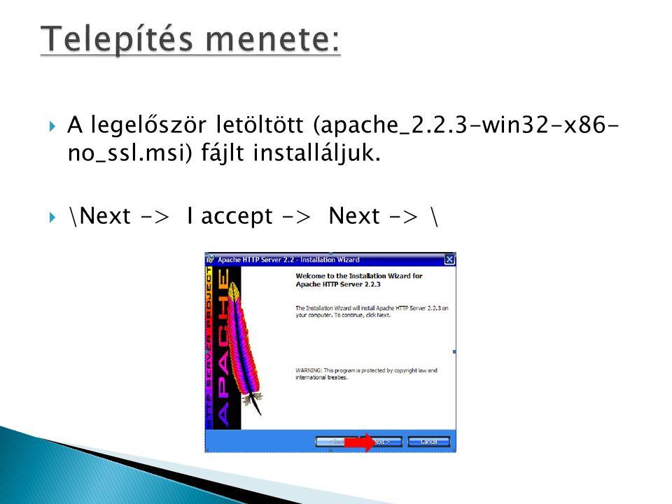  A legelőször letöltött (apache_2.2.3-win32-x86- no_ssl.msi) fájlt installáljuk.