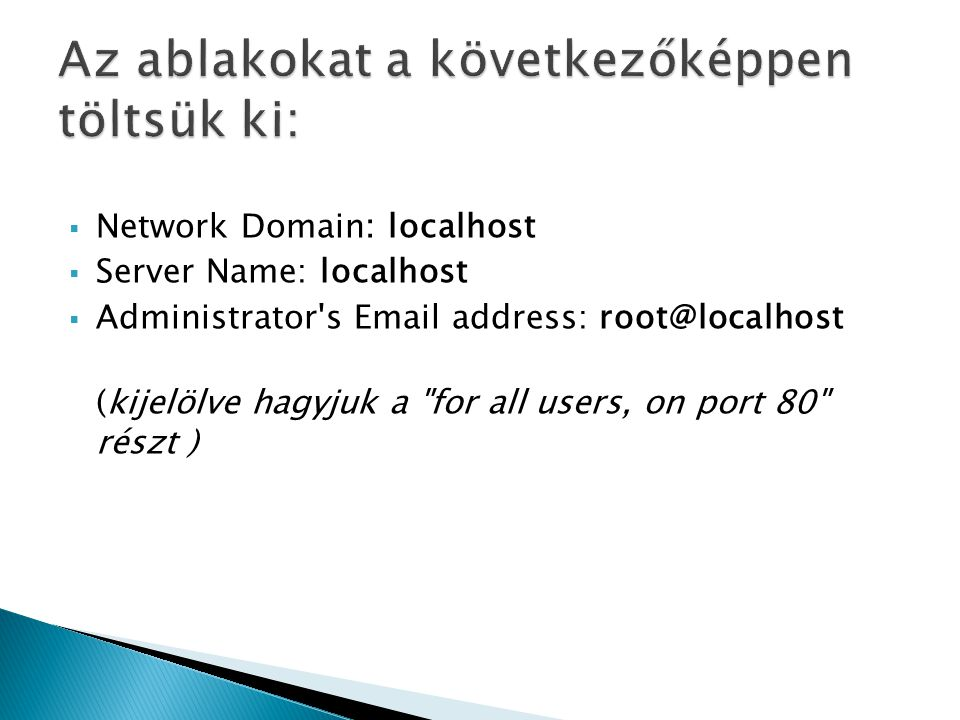  Network Domain: localhost  Server Name: localhost  Administrator s Email address: root@localhost (kijelölve hagyjuk a for all users, on port 80 részt )