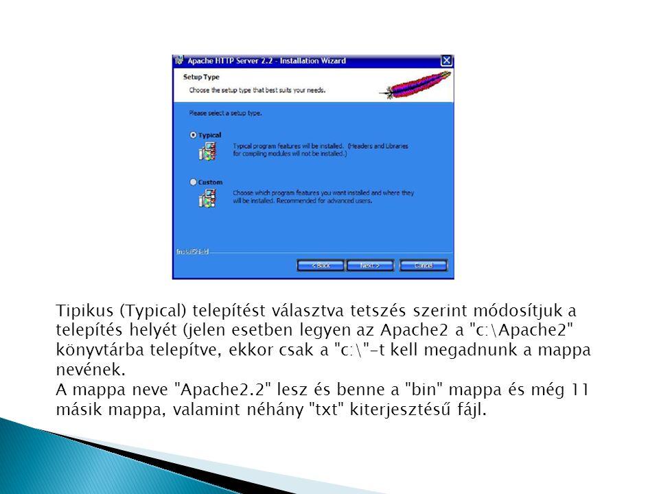 Tipikus (Typical) telepítést választva tetszés szerint módosítjuk a telepítés helyét (jelen esetben legyen az Apache2 a c:\Apache2 könyvtárba telepítve, ekkor csak a c:\ -t kell megadnunk a mappa nevének.