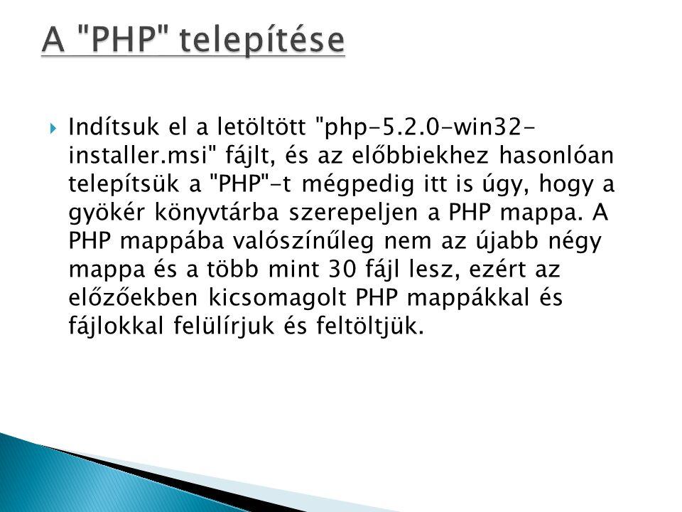  Indítsuk el a letöltött php-5.2.0-win32- installer.msi fájlt, és az előbbiekhez hasonlóan telepítsük a PHP -t mégpedig itt is úgy, hogy a gyökér könyvtárba szerepeljen a PHP mappa.