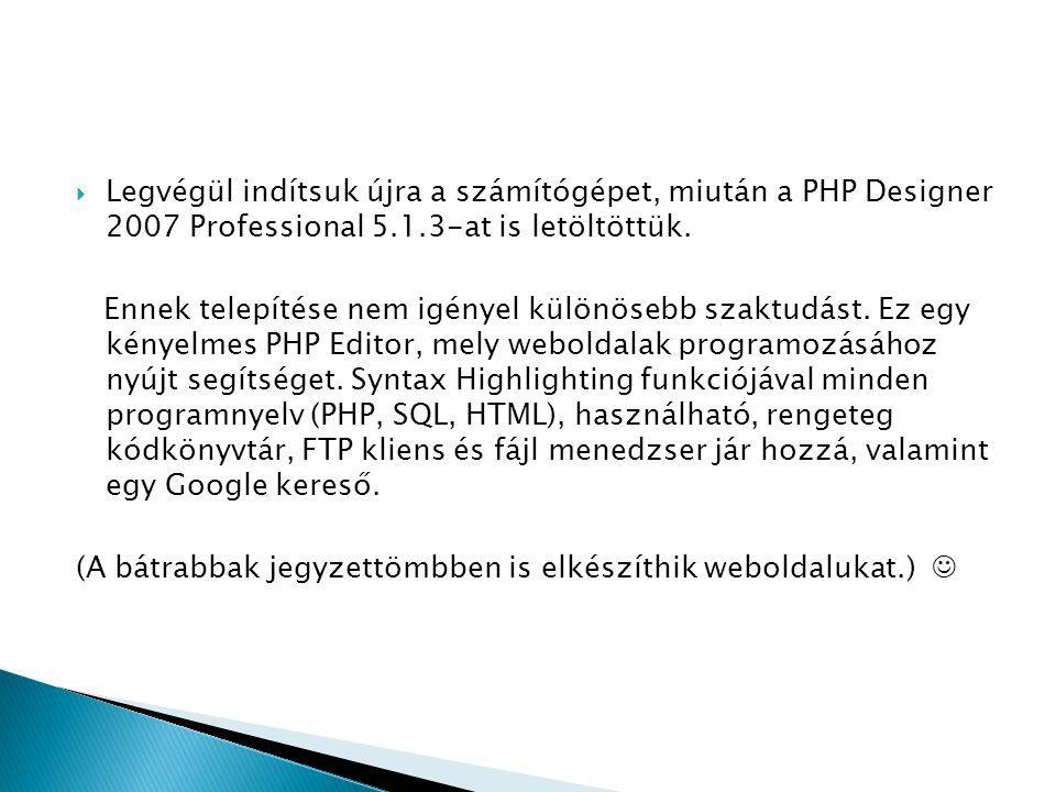  Legvégül indítsuk újra a számítógépet, miután a PHP Designer 2007 Professional 5.1.3-at is letöltöttük.