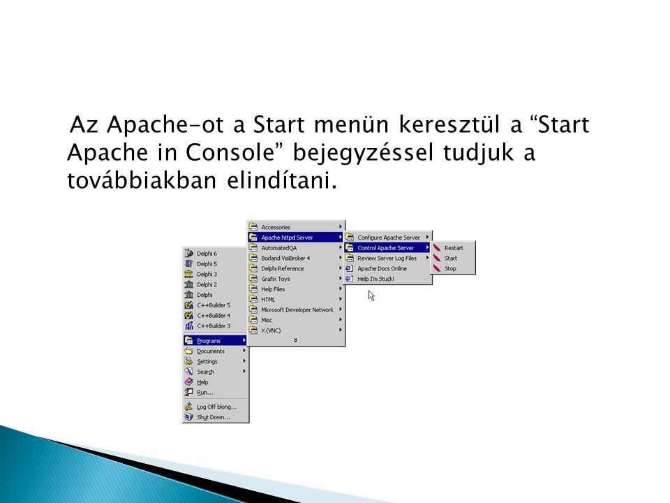 Az Apache-ot a Start menün keresztül a Start Apache in Console bejegyzéssel tudjuk a továbbiakban elindítani.