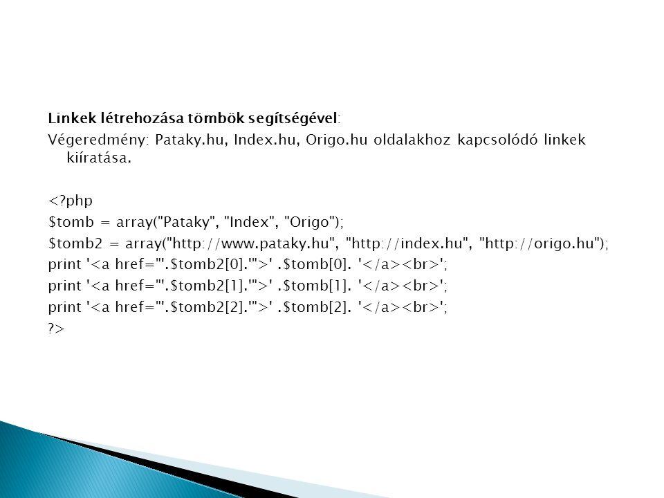 Linkek létrehozása tömbök segítségével: Végeredmény: Pataky.hu, Index.hu, Origo.hu oldalakhoz kapcsolódó linkek kiíratása.