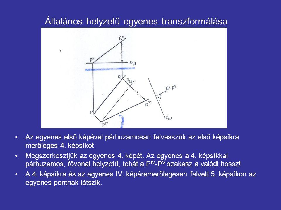 Általános helyzetű egyenes transzformálása Az egyenes első képével párhuzamosan felvesszük az első képsíkra merőleges 4. képsíkot Megszerkesztjük az e