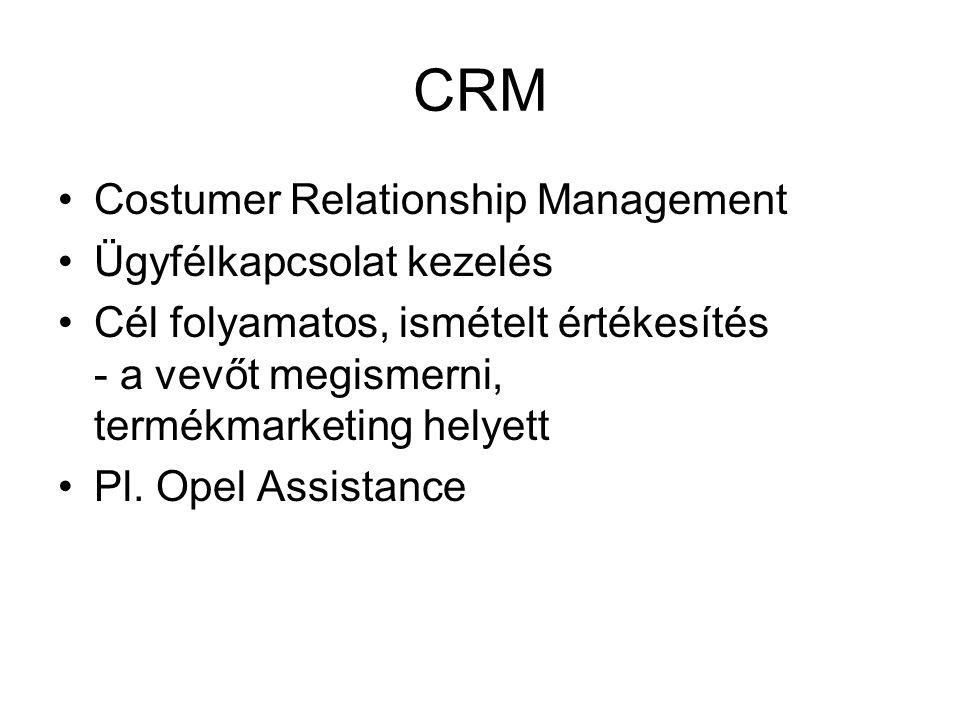 CRM Costumer Relationship Management Ügyfélkapcsolat kezelés Cél folyamatos, ismételt értékesítés - a vevőt megismerni, termékmarketing helyett Pl. Op