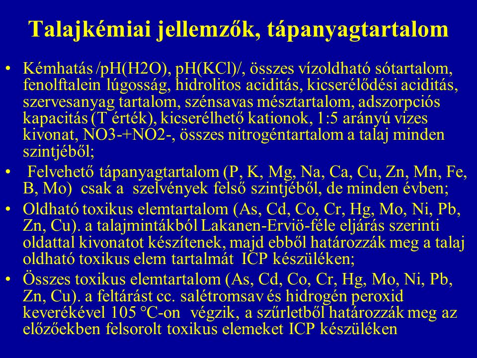 Talajkémiai jellemzők, tápanyagtartalom Kémhatás /pH(H2O), pH(KCl)/, összes vízoldható sótartalom, fenolftalein lúgosság, hidrolitos aciditás, kicseré