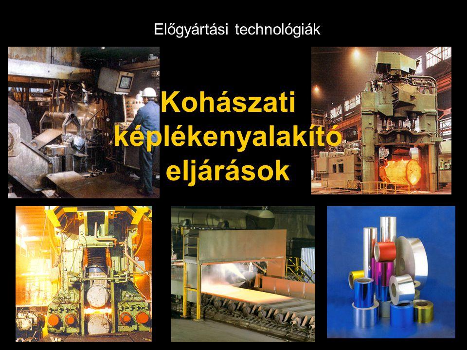 Előgyártási technológiák Kohászati képlékenyalakító eljárások