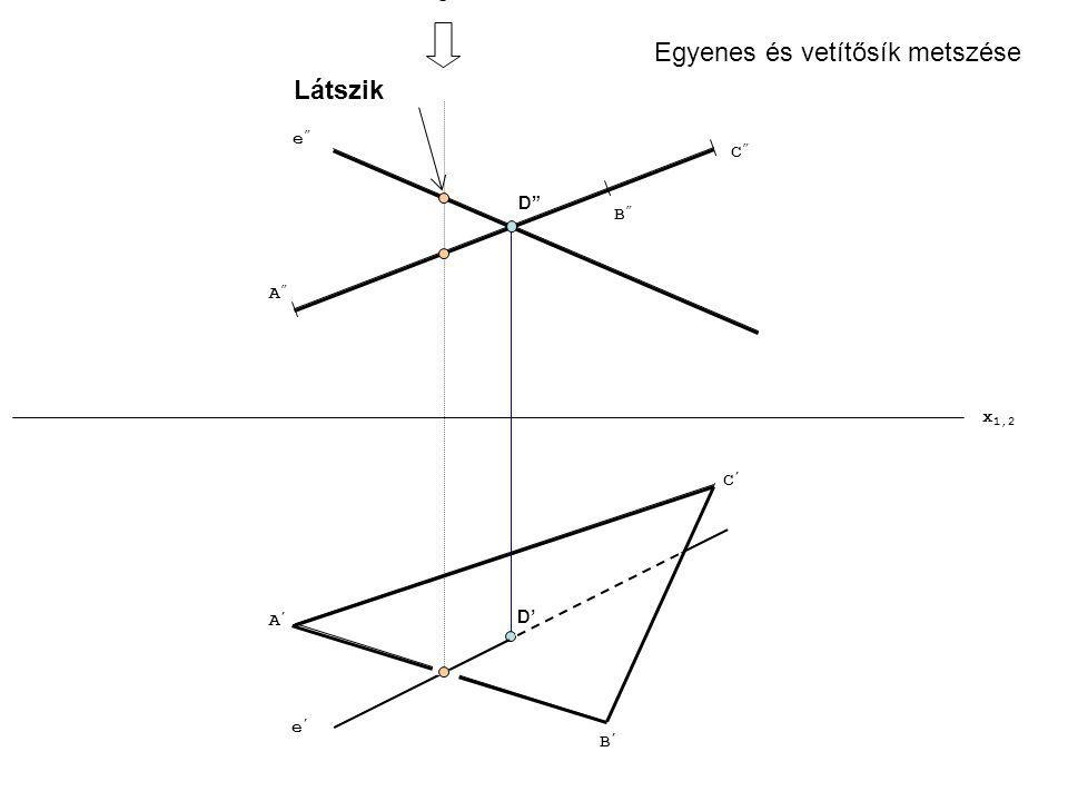 """x 1,2 e'e' e""""e"""" C""""C"""" B""""B"""" A""""A"""" A'A' C'C' B'B' D"""" D' Látszik Egyenes és vetítősík metszése"""
