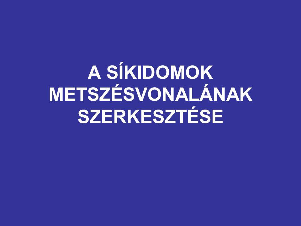 A SÍKIDOMOK METSZÉSVONALÁNAK SZERKESZTÉSE
