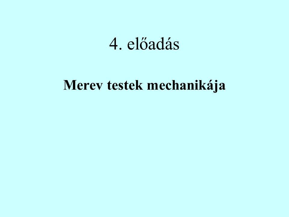 4. előadás Merev testek mechanikája