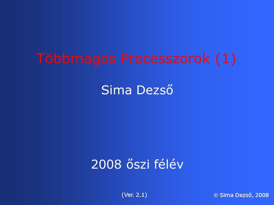 Többmagos Processzorok (1) Sima Dezső 2008 őszi félév (Ver. 2.1)  Sima Dezső, 2008