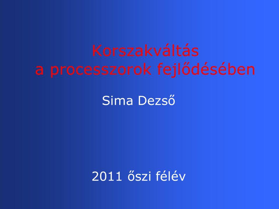 Korszakváltás a processzorok fejlődésében Sima Dezső 2011 őszi félév