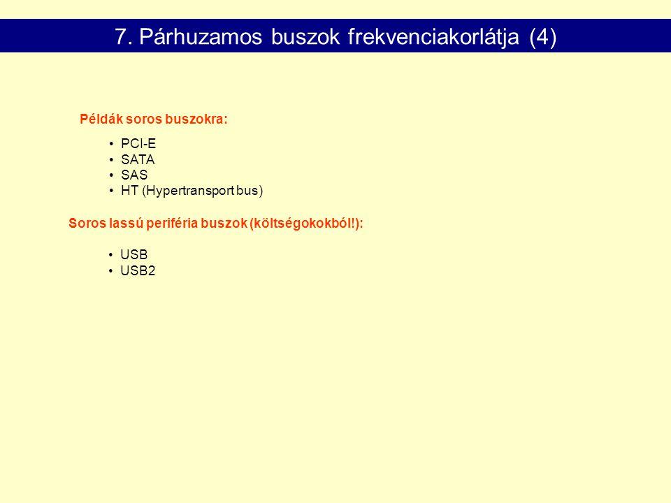 Példák soros buszokra: PCI-E SATA SAS HT (Hypertransport bus) Soros lassú periféria buszok (költségokokból!): USB USB2 7.
