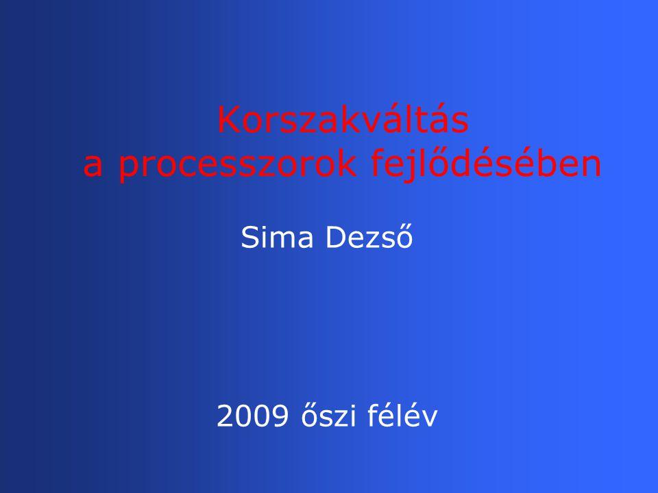 Korszakváltás a processzorok fejlődésében Sima Dezső 2009 őszi félév