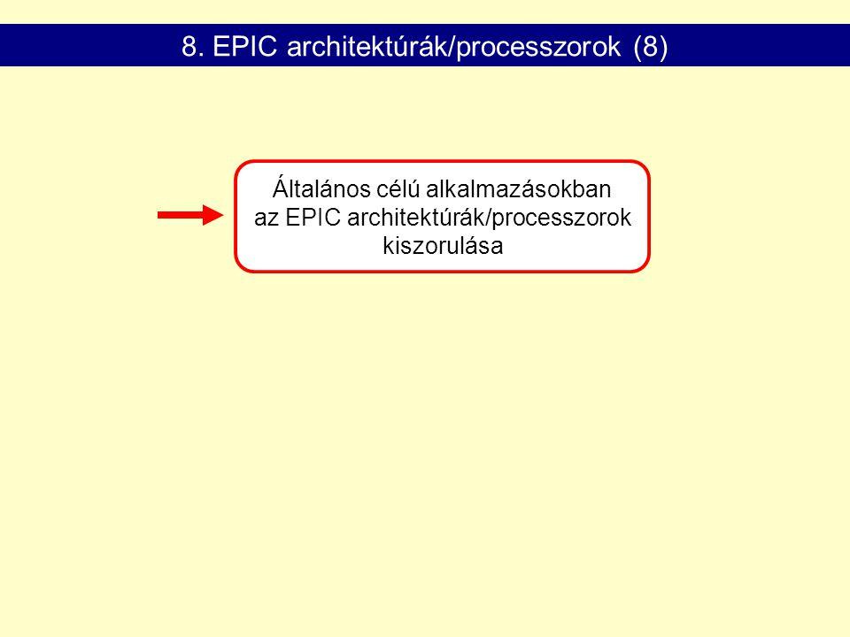 Általános célú alkalmazásokban az EPIC architektúrák/processzorok kiszorulása 8. EPIC architektúrák/processzorok (8)