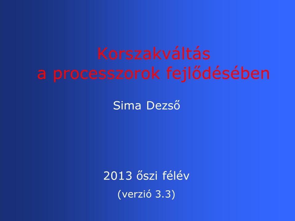 Korszakváltás a processzorok fejlődésében Sima Dezső 2013 őszi félév (verzió 3.3)