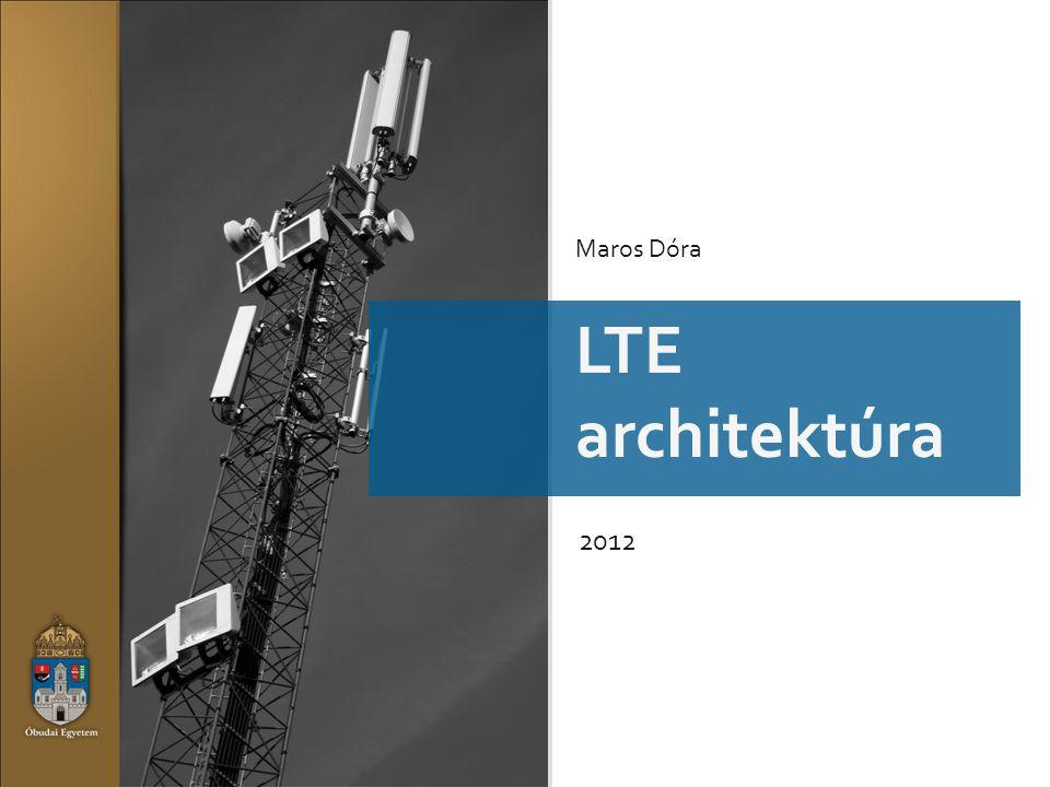 LTE LTE architektúra 2012 Maros Dóra