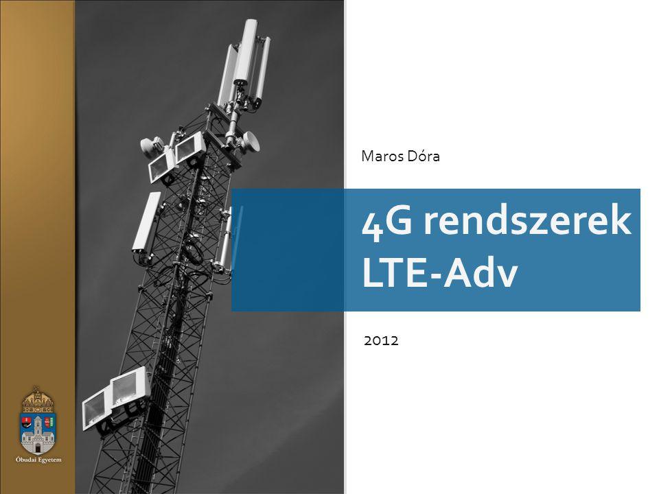 LTE 4G rendszerek LTE-Adv 2012 Maros Dóra