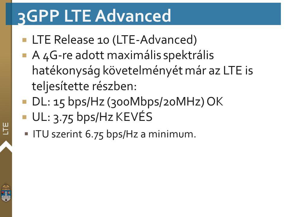 LTE  LTE Release 10 (LTE‐Advanced)  A 4G-re adott maximális spektrális hatékonyság követelményét már az LTE is teljesítette részben:  DL: 15 bps/Hz